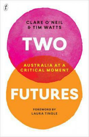 Two Futures: Australia At A Critical Moment by Clare O'Neil and Tim Watts
