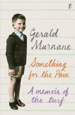 Something for the Pain: A Memoir of the Turf by Gerald Murnane