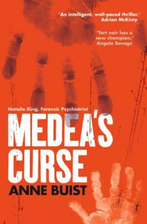 Medea's Curse: Natalie King, Forensic Psychiatrist by Anne Buist