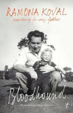 Bloodhound: Searching for My Father by Ramona Koval