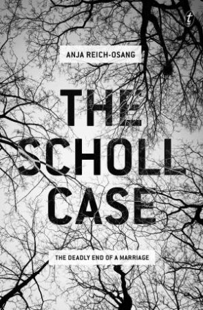 The Scholl Case: The Deadly End Of A Marriage by Anja Reich-Osang