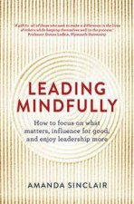 Leading Mindfully by Amanda Sinclair