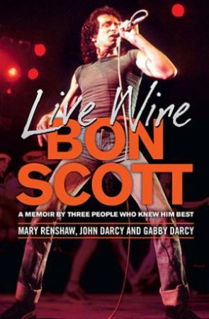 Live Wire: A Memoir of Bon Scott