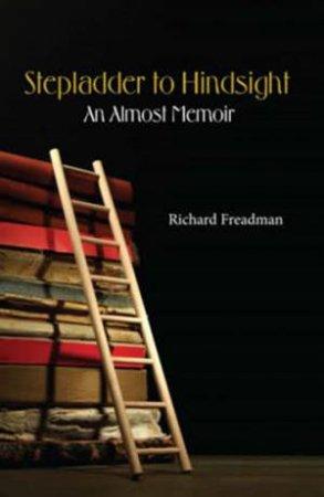 Stepladder To Hindsight: An Almost Memoir by Richard Freadman