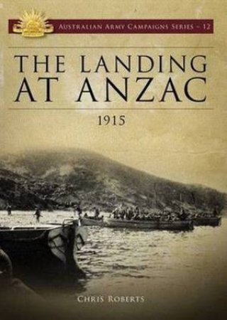 The Landing at ANZAC, 1915 by Chris Roberts