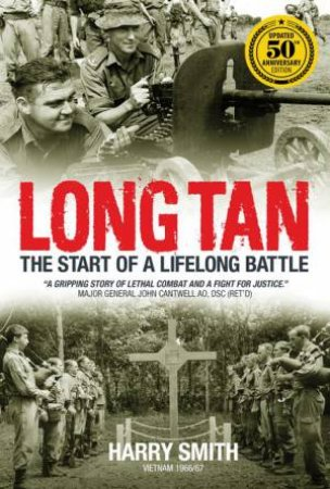 Long Tan: The Start Of A Lifelong Battle (50th Anniversary Edition) by Harry Smith