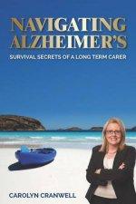 Navigating Alzheimer's: Survival Secrets Of A Long Term Carer by Carolyn Cranwell