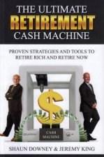 The Ultimate Retirement Cash Machine by Shaun Downey & Jeremy King