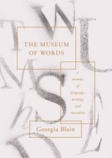 The Museum Of Words A Memoir Of Language Writing And Mortality