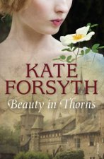 Beauty In Thorns by Kate Forsyth