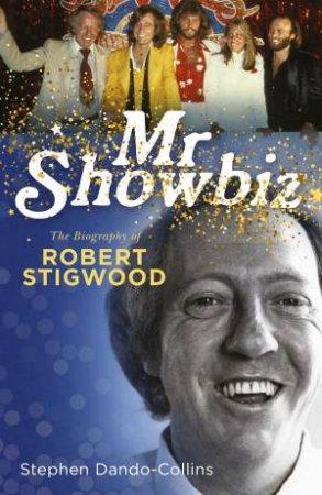 Mr Showbiz: The Biography Of Robert Stigwood by Stephen Dando-Collins