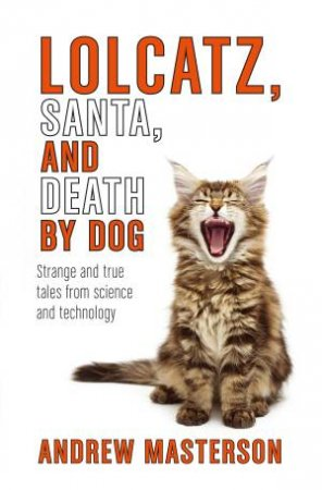 Lolcatz, Santa, and Death by Dog by Andrew Masterson