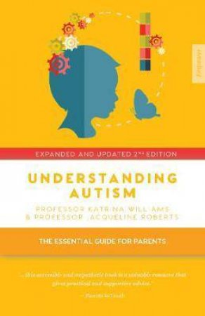 Understanding Autism: The Essential Guide For Parents by Jacqueline Roberts & Katrina Williams