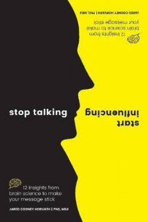 Stop Talking, Start Influencing by Jared Cooney Horvath