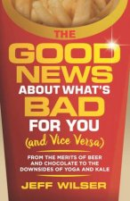 Good News About Whats Bad For You and Vice Versa
