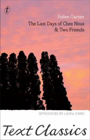 Text Classics: The Last Days Of Chez Nous And Two Friends