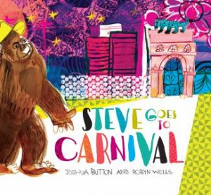 Steve Goes To Carnival by Joshua Button & Robyn Wells
