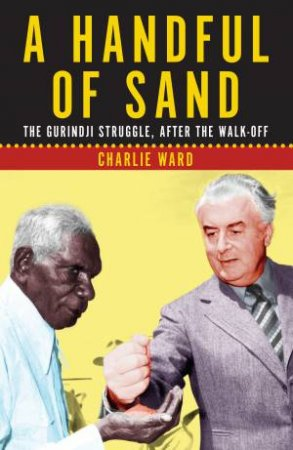 A Handful Of Sand: The Hurindji Struggle, After The Walk-Off