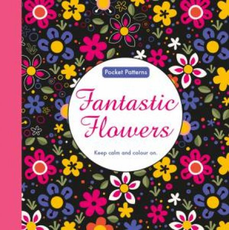 Pocket Patterns: Fantastic Flowerss by Various