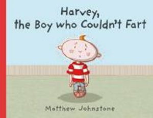 Harvey The Boy Who Couldn't Fart