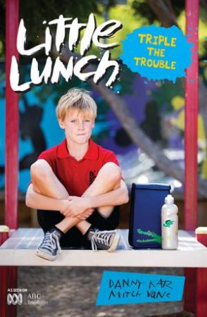 Little Lunch: Triple The Trouble by Danny Katz & Mitch Vane