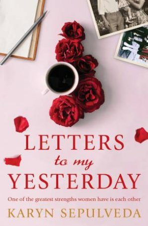 Letters To My Yesterday by Karyn Sepulveda