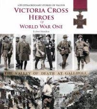 Victoria Cross Heroes of World War One by Robert Hamilton