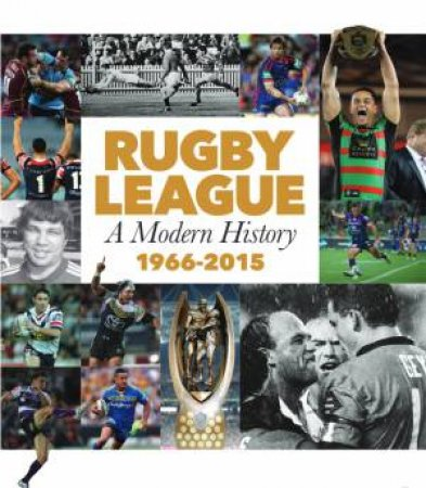 Rugby League: A Modern History 1966-2015