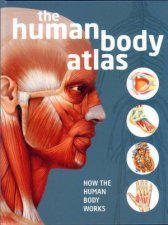 Human Body Atlas: How The Human Body Works by Various