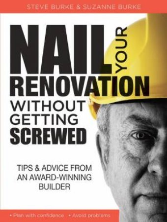 Nail Your Renovation Without Getting Screwed by Steve Burke and Suzanne Burke