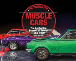 The Passion For Muscle Cars by Joel Wakely