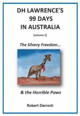 DH Lawrence's 99 Days In Australia (Volume 2) by Robert Darroch