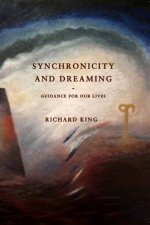Synchronicity And Dreaming by Richard J King