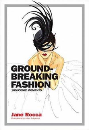 Groundbreaking Fashion:100 Iconic Fashion Moments by Jane Rocca