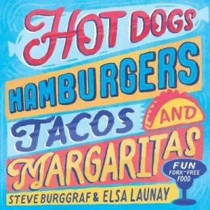 Hotdogs, Hamburgers, Tacos & Margaritas: 130 Fun Recipes by John Davis