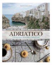 Adriatico A Food Journey Down Italys Eastern Coastline
