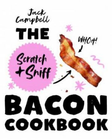Bacon Scratch & Sniff Cookbook, The: Because you need even more bacon inyour life