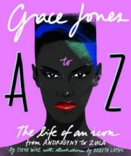 Grace Jones A To Z The Life Of An Icon  From Androgyny To Zula