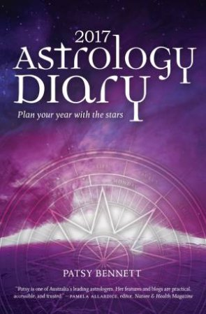 2017 Astrology Diary: Plan Your Year With The Stars by Patsy Bennett