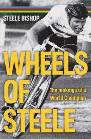 Wheels Of Steele by Steele Bishop