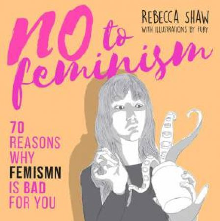 No To Feminism: 70 Reasons Why Feminism Is Bad For You