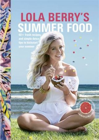 Lola Berry's Summer Food by Lola Berry