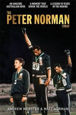 The Peter Norman Story by Andrew Webster & Matt Norman