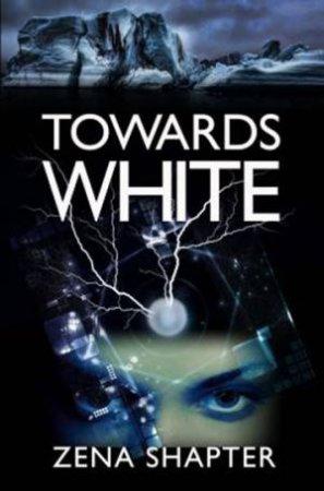 Towards White by Zena Shapter