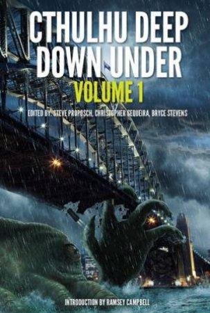 Cthulhu Deep Down Under Volume 1 by Steven Proposch & Christopher Sequeira & Bryce Stevens