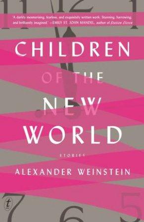Children Of The New World by Alexander Weinstein