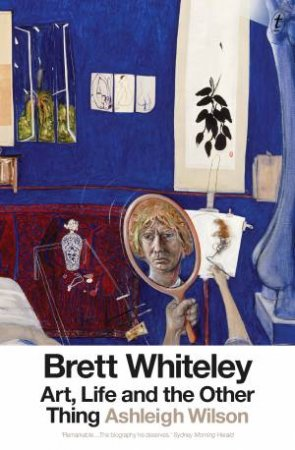 Brett Whiteley: Art, Life And The Other Thing by Ashleigh Wilson