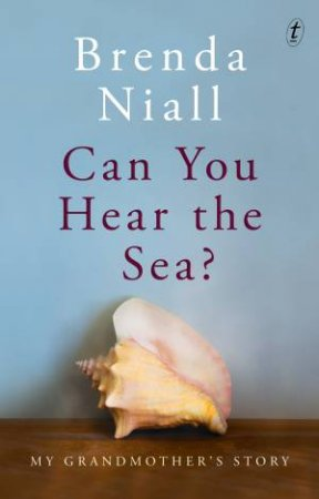 Can You Hear The Sea?: My Grandmother's Story by Brenda Niall
