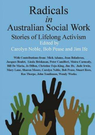 Radicals In Australian Social Work: Stories Of Lifelong Activism