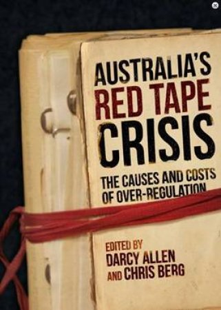 Australia's Red Tape Crisis: The Causes And Costs Of Over-Regulation